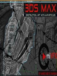 cmiVFX 3DS Max Destruction Art with M-Particles